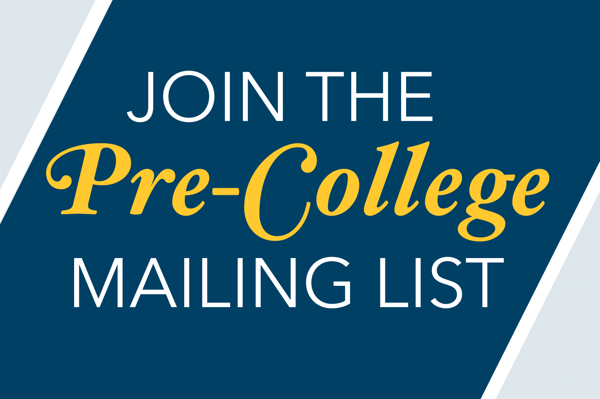 "graphic that reads ""Join the Pre-College Mailing List"""
