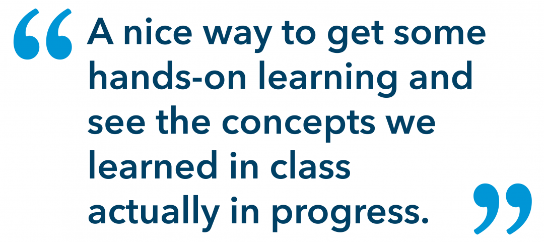 """Testimonial that reads """"A nice way to get some hands on learning and see the concepts we learned in class actually in progress."""""""