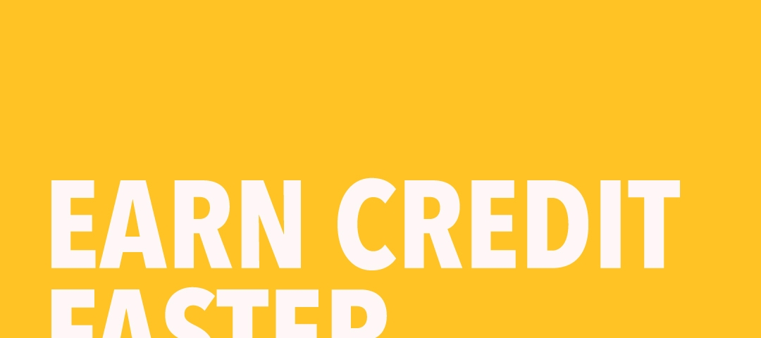 """Graphic that reads """"Earn Credit Faster"""""""