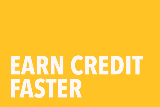 "Graphic that reads ""Earn Credit Faster"""