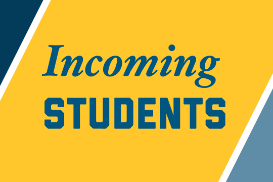 "Graphic that says ""incoming students"""