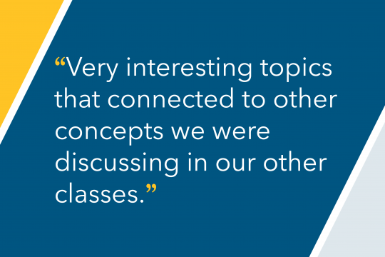 "Testimonial that reads ""Very interesting topics that connected to other concepts we were discussing in our other classes."""